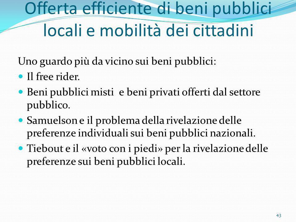 Offerta efficiente di beni pubblici locali e mobilità dei cittadini Uno guardo più da vicino sui beni pubblici: Il free rider. Beni pubblici misti e b