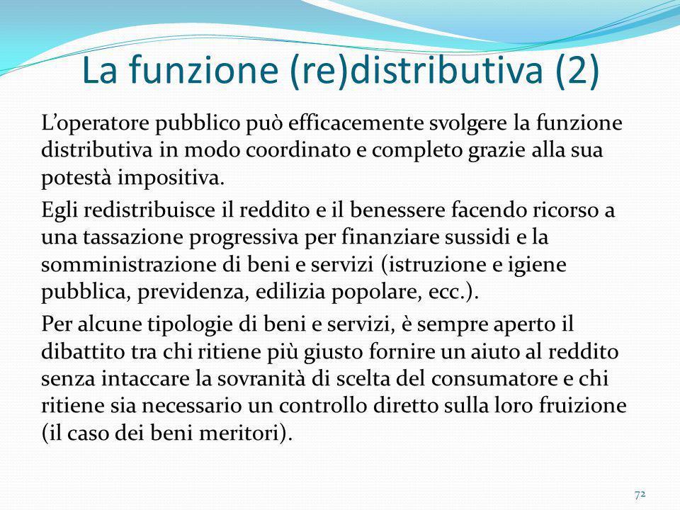 La funzione (re)distributiva (2) Loperatore pubblico può efficacemente svolgere la funzione distributiva in modo coordinato e completo grazie alla sua