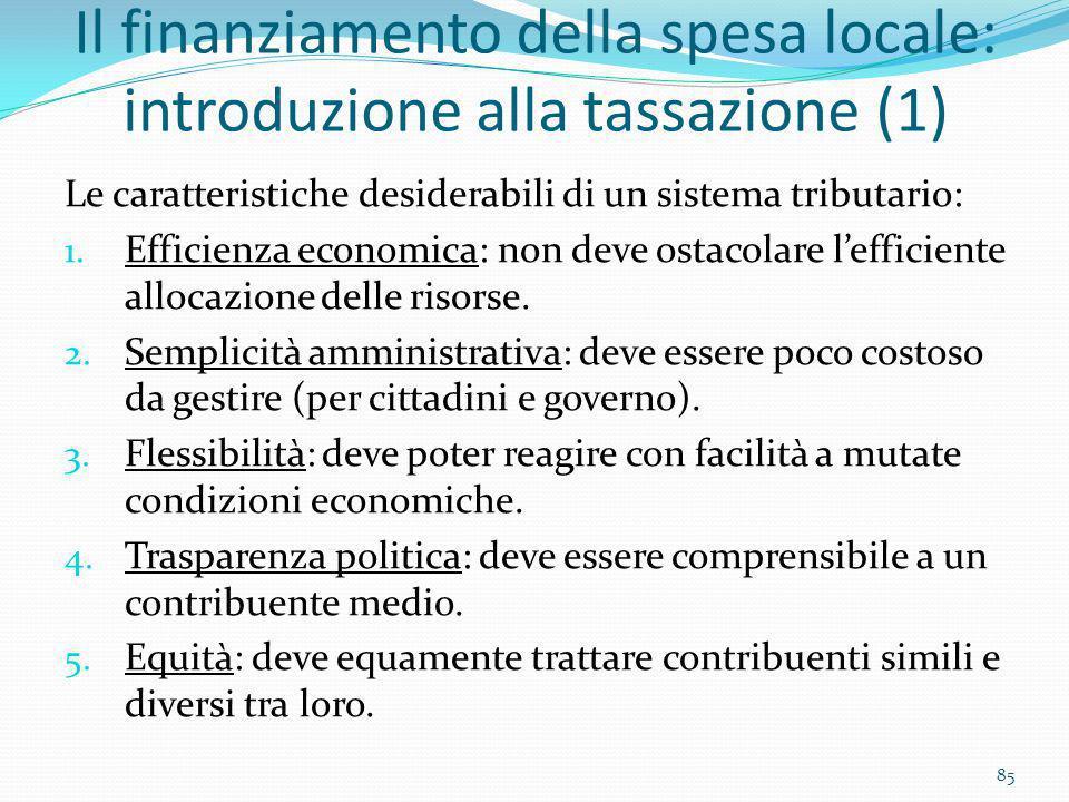 Il finanziamento della spesa locale: introduzione alla tassazione (1) Le caratteristiche desiderabili di un sistema tributario: 1. Efficienza economic
