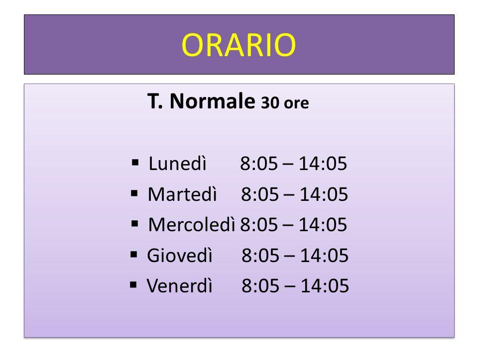 ORARIO T. Normale 30 ore Lunedì 8:05 – 14:05 Martedì 8:05 – 14:05 Mercoledì 8:05 – 14:05 Giovedì 8:05 – 14:05 Venerdì 8:05 – 14:05 T. Normale 30 ore L