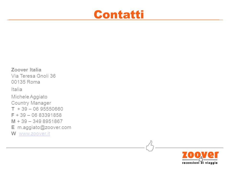 Contatti Zoover Italia Via Teresa Gnoli 36 00135 Roma Italia Michele Aggiato Country Manager T + 39 – 06 95550660 F + 39 – 06 83391858 M + 39 – 349 8951867 E m.aggiato@zoover.com W www.zoover.itwww.zoover.it