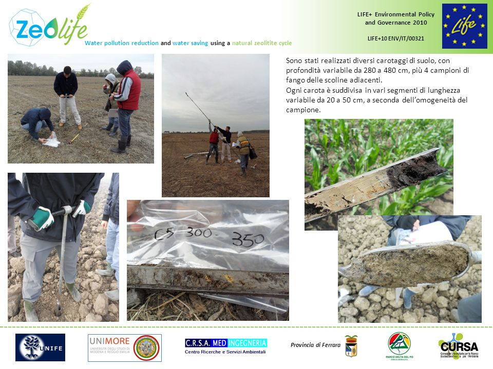 Water pollution reduction and water saving using a natural zeolitite cycle LIFE+ Environmental Policy and Governance 2010 LIFE+10 ENV/IT/00321 Provincia di Ferrara 150 – 400 cm 0 – 100 cm Ubicazione dei carotaggi Log C1