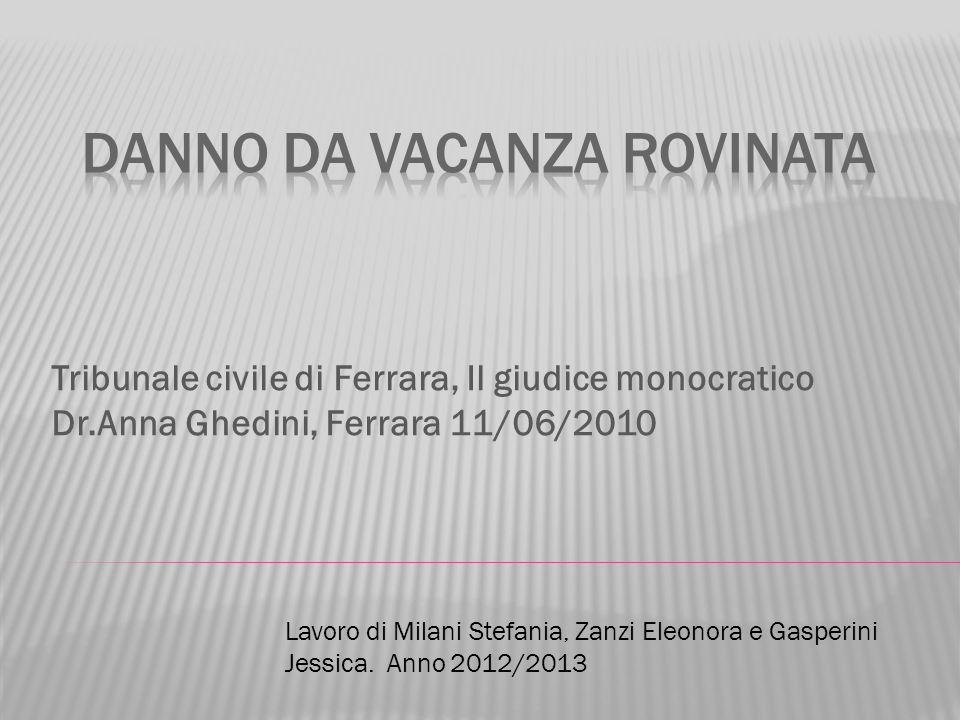 Tribunale civile di Ferrara, Il giudice monocratico Dr.Anna Ghedini, Ferrara 11/06/2010 Lavoro di Milani Stefania, Zanzi Eleonora e Gasperini Jessica.