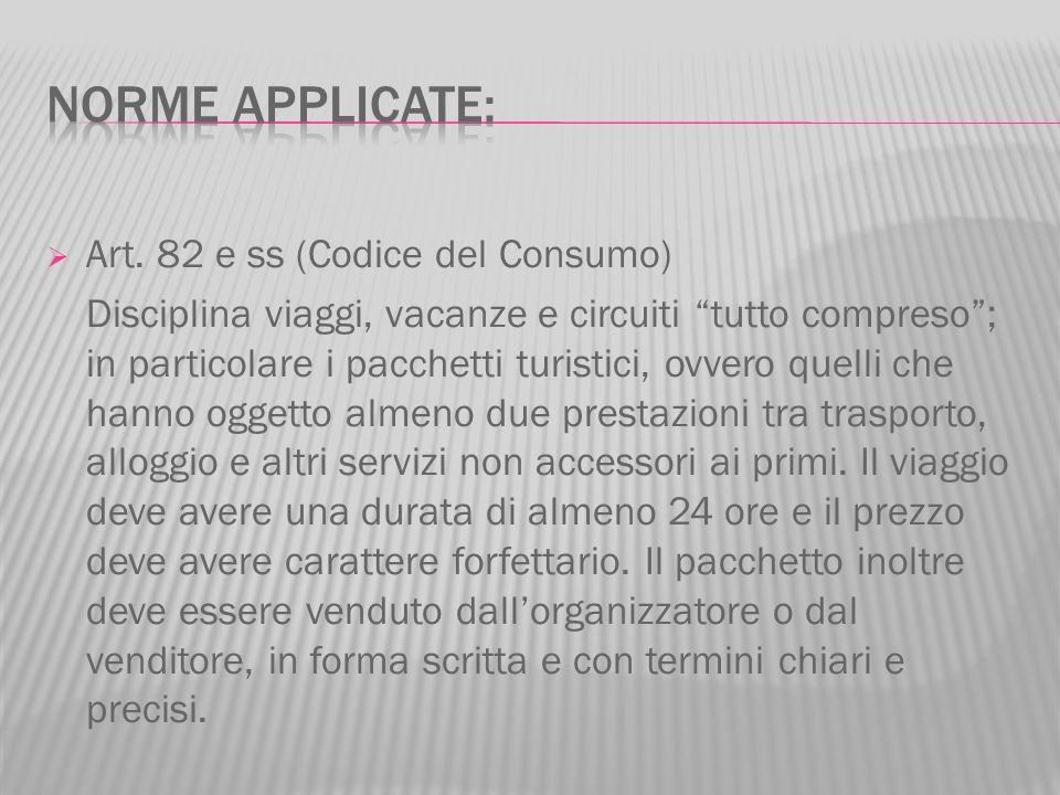 Art. 82 e ss (Codice del Consumo) Disciplina viaggi, vacanze e circuiti tutto compreso; in particolare i pacchetti turistici, ovvero quelli che hanno