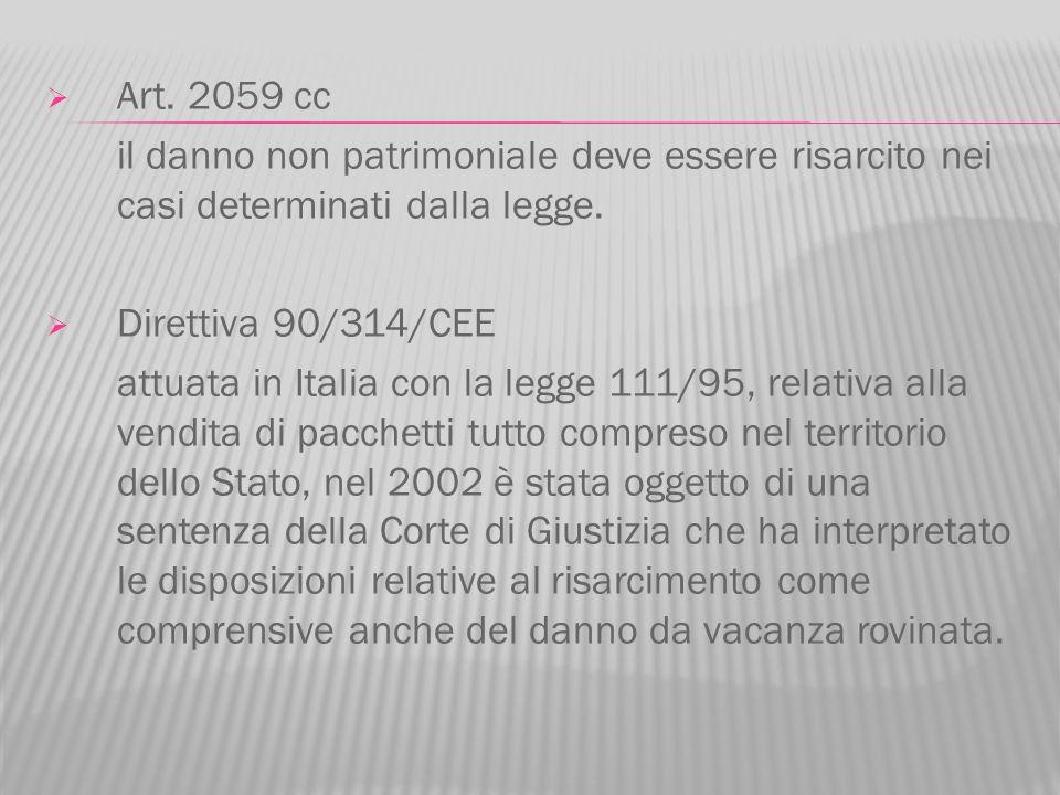 Art. 2059 cc il danno non patrimoniale deve essere risarcito nei casi determinati dalla legge. Direttiva 90/314/CEE attuata in Italia con la legge 111