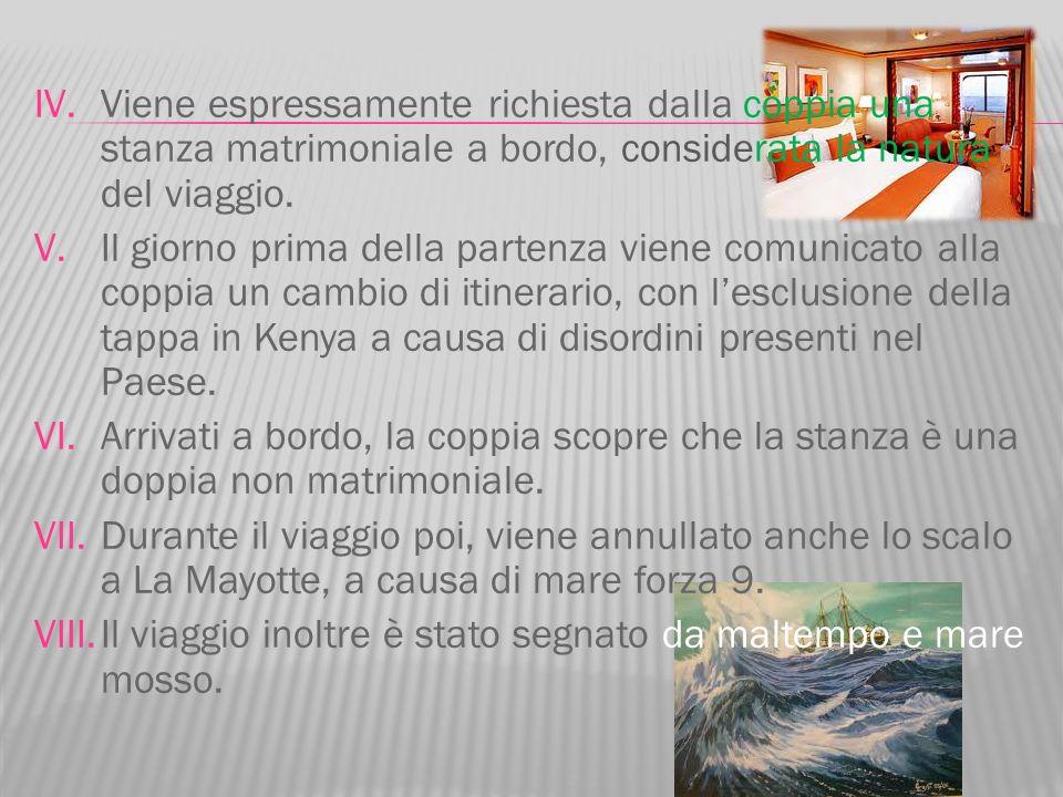 IV. Viene espressamente richiesta dalla coppia una stanza matrimoniale a bordo, considerata la natura del viaggio. V. Il giorno prima della partenza v