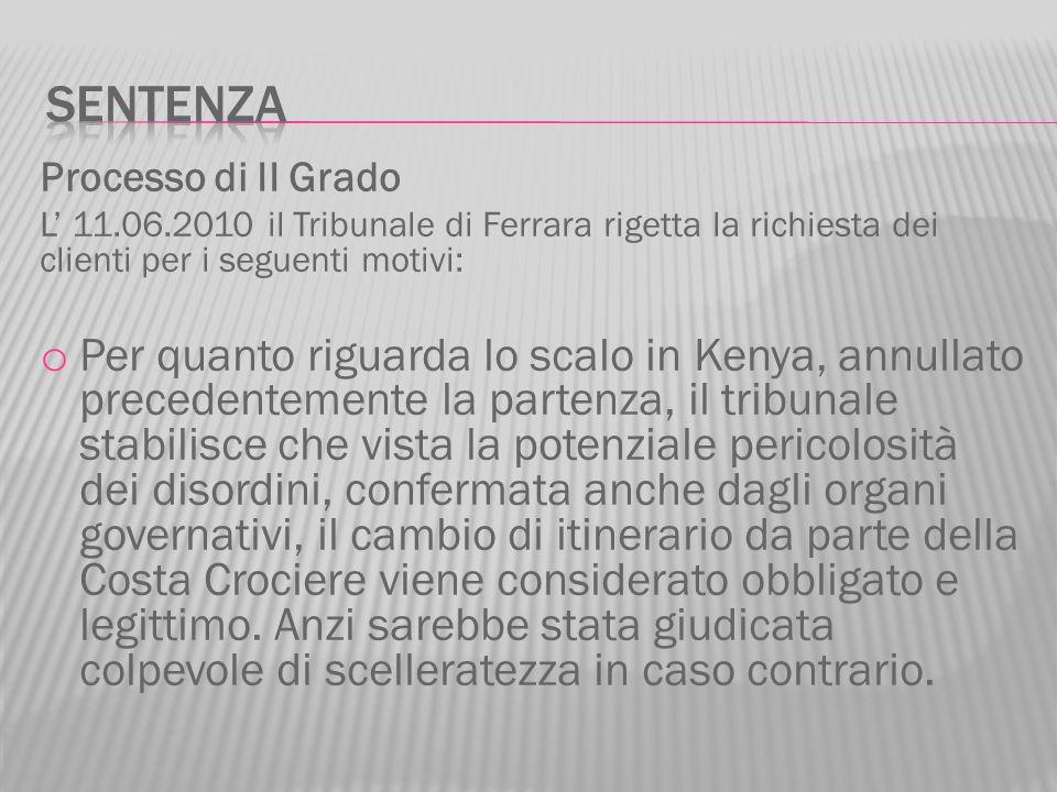Processo di II Grado L 11.06.2010 il Tribunale di Ferrara rigetta la richiesta dei clienti per i seguenti motivi: o Per quanto riguarda lo scalo in Ke