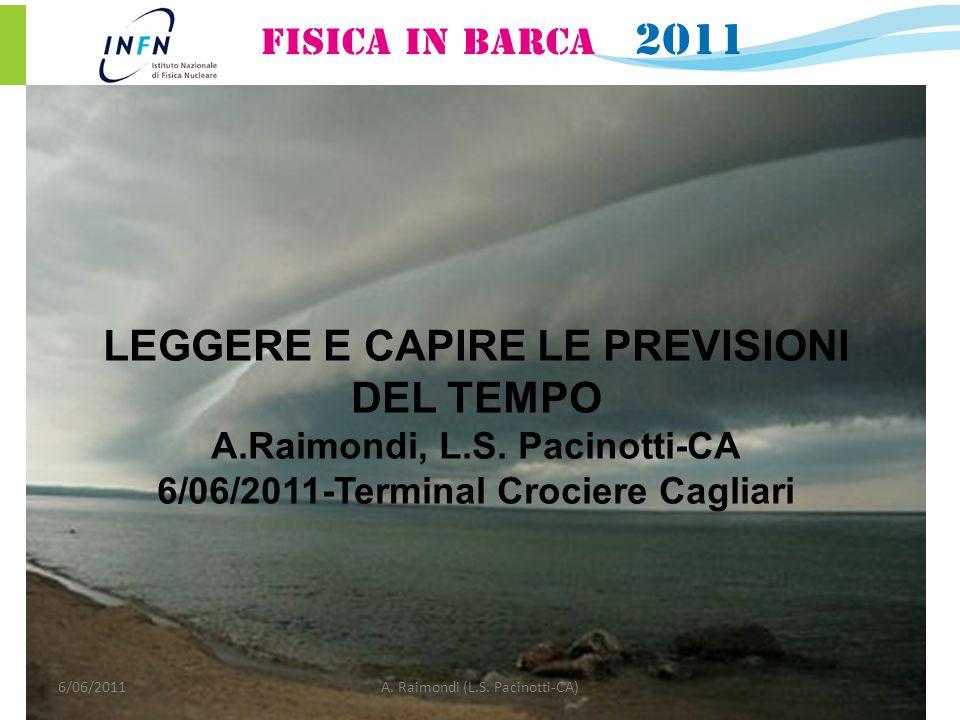 6/06/2011A. Raimondi (L.S. Pacinotti-CA) LEGGERE E CAPIRE LE PREVISIONI DEL TEMPO A.Raimondi, L.S. Pacinotti-CA 6/06/2011-Terminal Crociere Cagliari