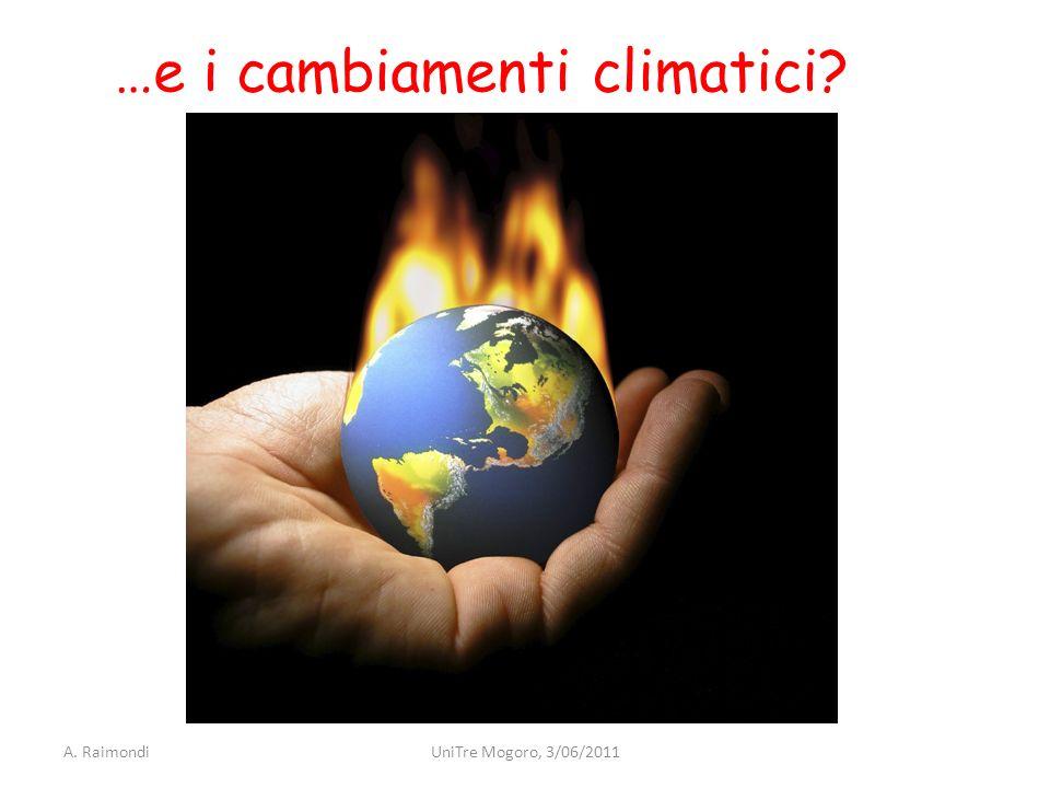 …e i cambiamenti climatici? A. RaimondiUniTre Mogoro, 3/06/2011