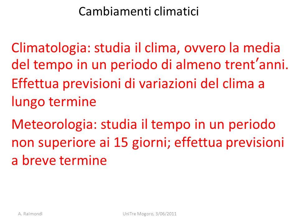 Climatologia: studia il clima, ovvero la media del tempo in un periodo di almeno trentanni. Effettua previsioni di variazioni del clima a lungo termin