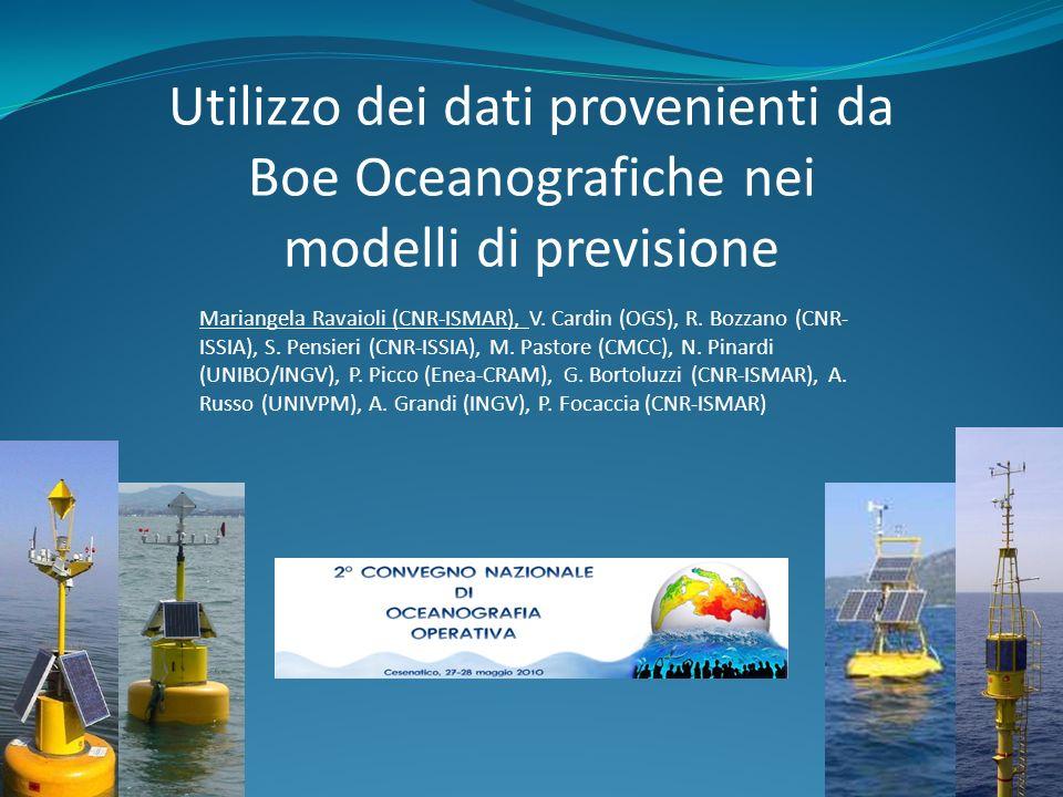 Mariangela Ravaioli (CNR-ISMAR), V. Cardin (OGS), R. Bozzano (CNR- ISSIA), S. Pensieri (CNR-ISSIA), M. Pastore (CMCC), N. Pinardi (UNIBO/INGV), P. Pic