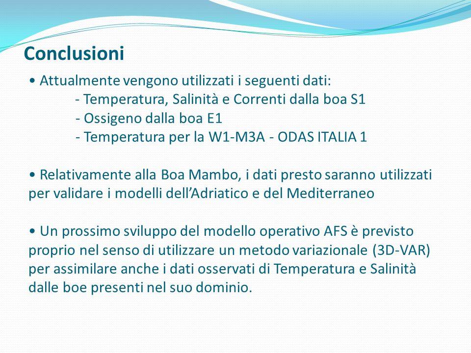Conclusioni Attualmente vengono utilizzati i seguenti dati: - Temperatura, Salinità e Correnti dalla boa S1 - Ossigeno dalla boa E1 - Temperatura per