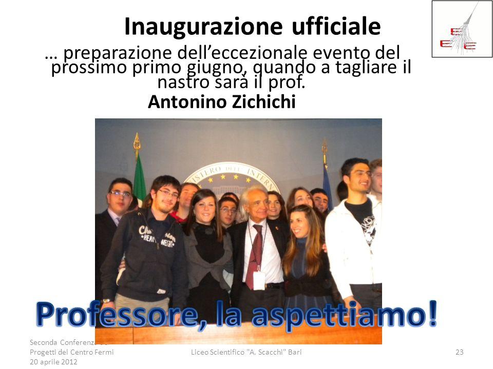 Inaugurazione ufficiale … preparazione delleccezionale evento del prossimo primo giugno, quando a tagliare il nastro sarà il prof. Antonino Zichichi S