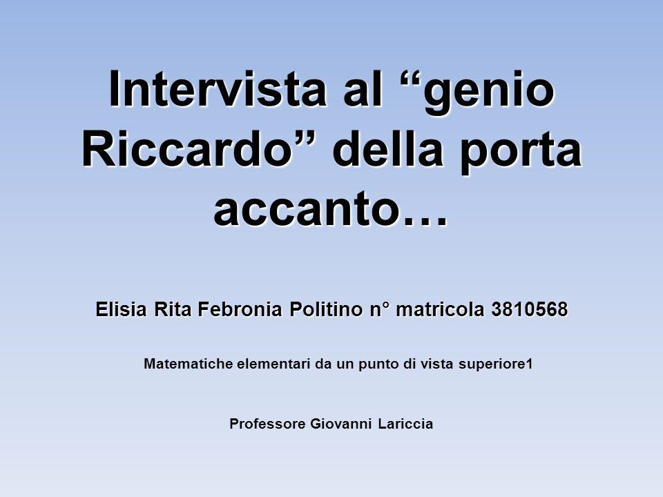 Intervista al genio Riccardo della porta accanto… Elisia Rita Febronia Politino n° matricola 3810568 Intervista al genio Riccardo della porta accanto…