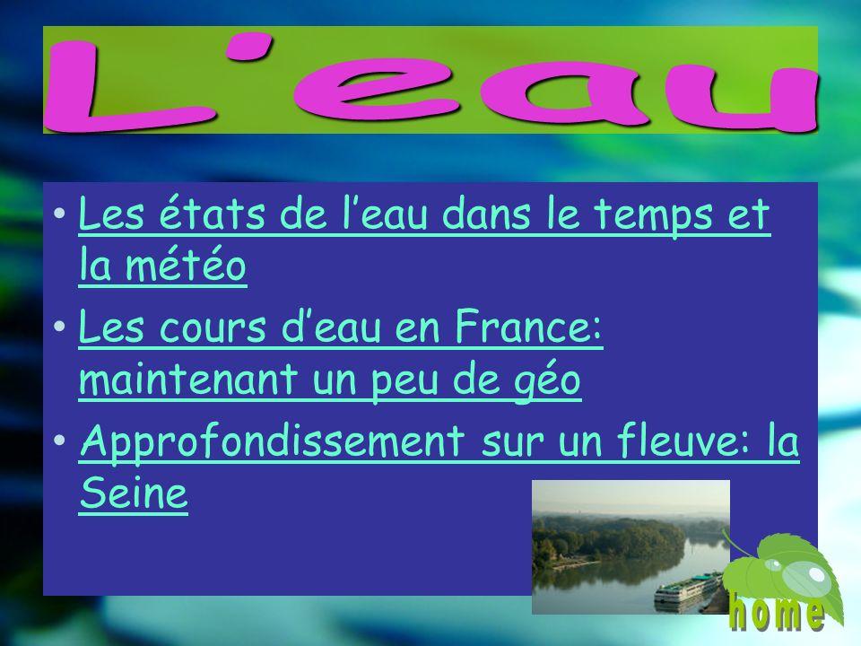 Les états de leau dans le temps et la météo Les états de leau dans le temps et la météo Les cours deau en France: maintenant un peu de géo Les cours deau en France: maintenant un peu de géo Approfondissement sur un fleuve: la Seine Approfondissement sur un fleuve: la Seine