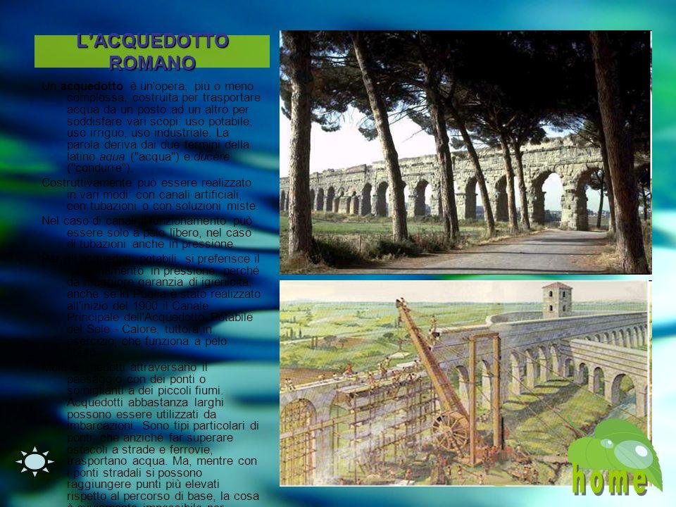 LACQUEDOTTO ROMANO Un acquedotto è un opera, più o meno complessa, costruita per trasportare acqua da un posto ad un altro per soddisfare vari scopi: uso potabile, uso irriguo, uso industriale.