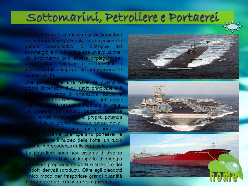 Sottomarini, Petroliere e Portaerei Il sottomarino è un mezzo navale progettato per operare principalmente in immersione e questa caratteristica lo distingue dal sommergibile di cui costituisce un evoluzione.