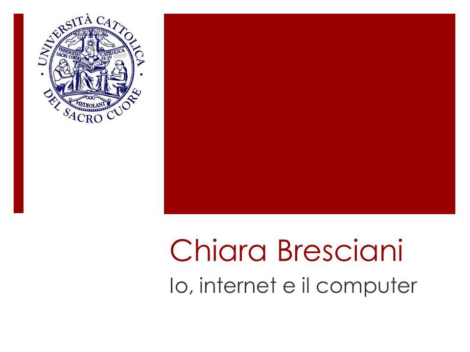 Chiara Bresciani Io, internet e il computer