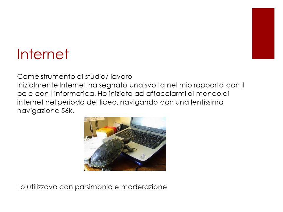 Internet Come strumento di studio/ lavoro Inizialmente Internet ha segnato una svolta nel mio rapporto con il pc e con linformatica.