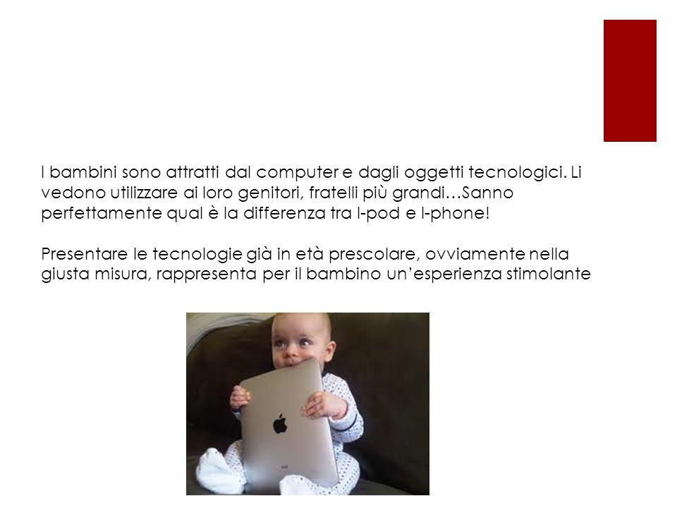 I bambini sono attratti dal computer e dagli oggetti tecnologici.