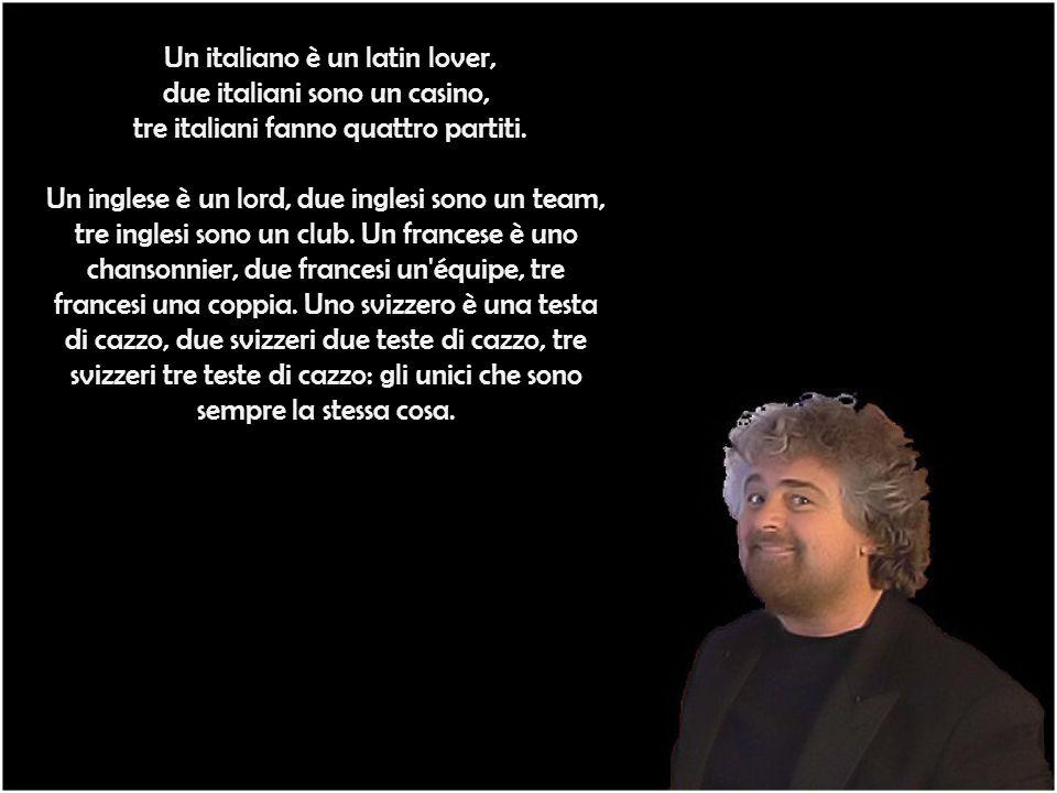 Un italiano è un latin lover, due italiani sono un casino, tre italiani fanno quattro partiti.