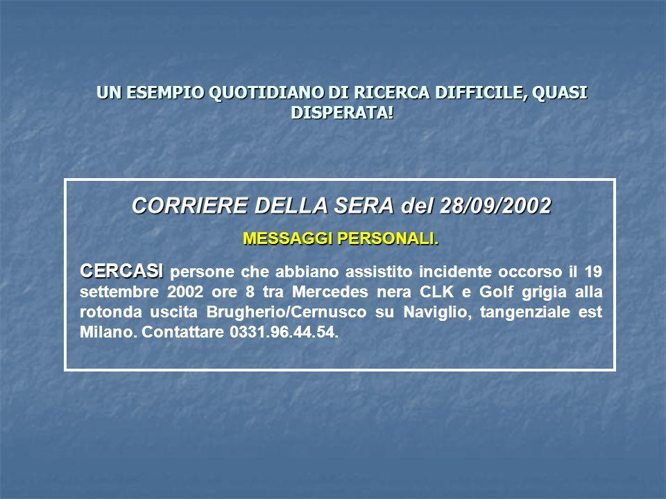 UN ESEMPIO QUOTIDIANO DI RICERCA DIFFICILE, QUASI DISPERATA! CORRIERE DELLA SERA del 28/09/2002 MESSAGGI PERSONALI. CERCASI CERCASI persone che abbian