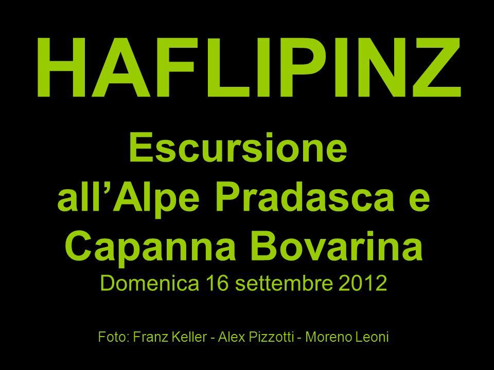 HAFLIPINZ Escursione allAlpe Pradasca e Capanna Bovarina Domenica 16 settembre 2012 Foto: Franz Keller - Alex Pizzotti - Moreno Leoni