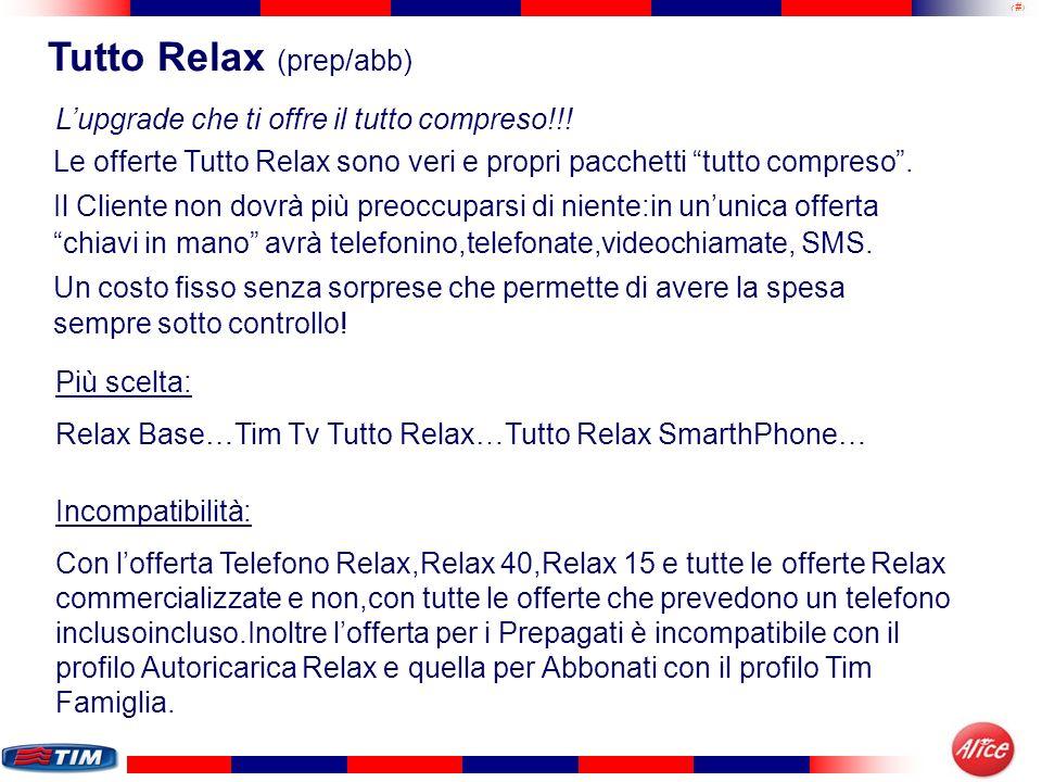 12 Tutto Relax (prep/abb) Incompatibilità: Con lofferta Telefono Relax,Relax 40,Relax 15 e tutte le offerte Relax commercializzate e non,con tutte le
