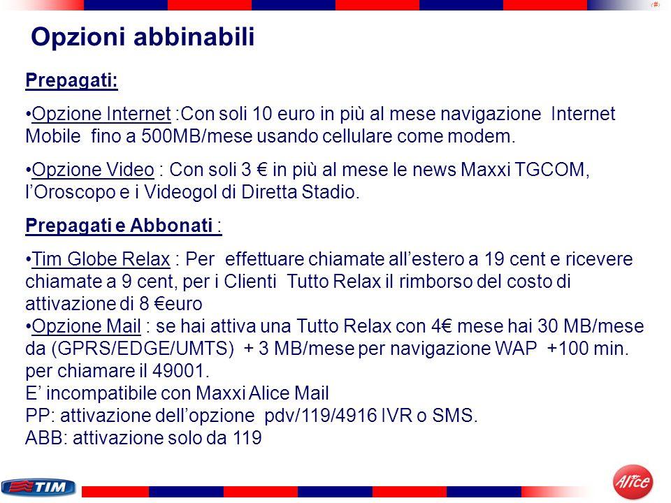 14 Opzioni abbinabili Prepagati: Opzione Internet :Con soli 10 euro in più al mese navigazione Internet Mobile fino a 500MB/mese usando cellulare come