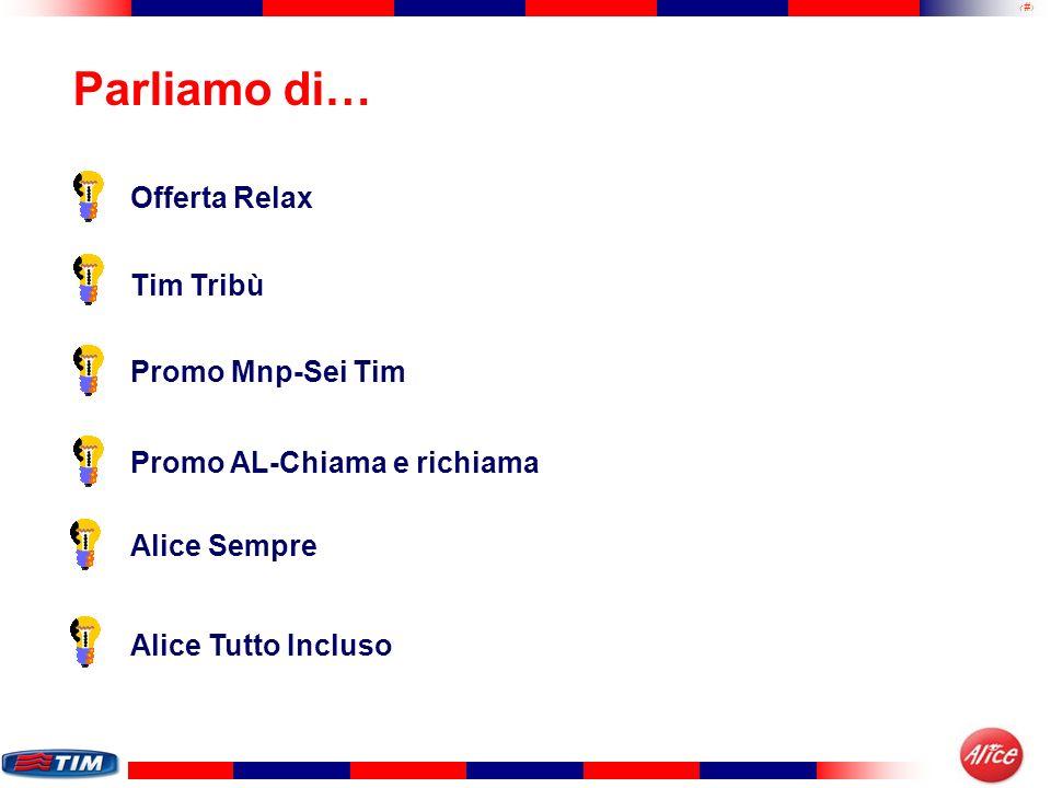 2 Parliamo di… Offerta Relax Tim Tribù Promo Mnp-Sei Tim Promo AL-Chiama e richiama Alice Sempre Alice Tutto Incluso