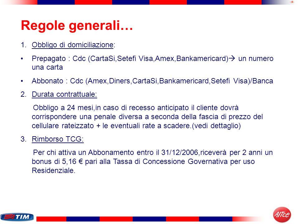 4 Regole generali… 1.Obbligo di domiciliazione: Prepagato : Cdc (CartaSi,Setefi Visa,Amex,Bankamericard) un numero una carta Abbonato : Cdc (Amex,Dine
