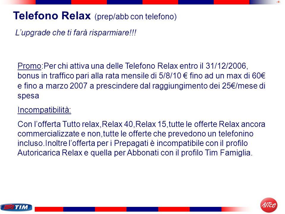 5 Telefono Relax (prep/abb con telefono) Incompatibilità: Con lofferta Tutto relax,Relax 40,Relax 15,tutte le offerte Relax ancora commercializzate e
