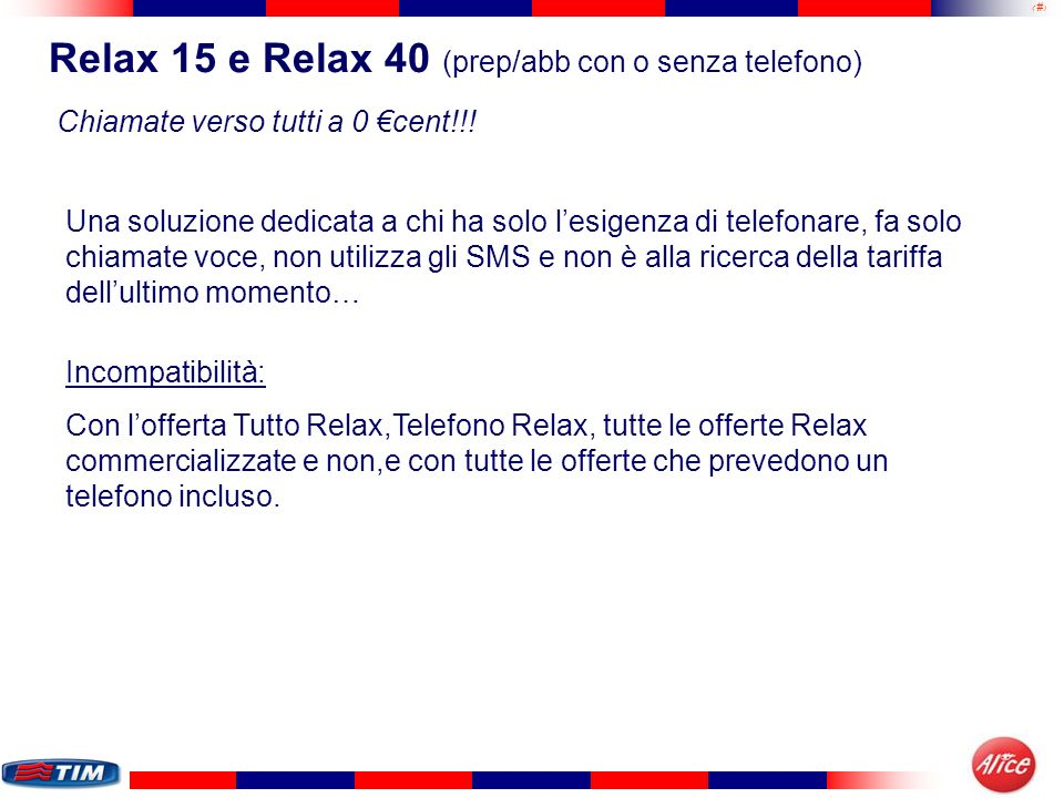 9 Relax 15 e Relax 40 (prep/abb con o senza telefono) Incompatibilità: Con lofferta Tutto Relax,Telefono Relax, tutte le offerte Relax commercializzat