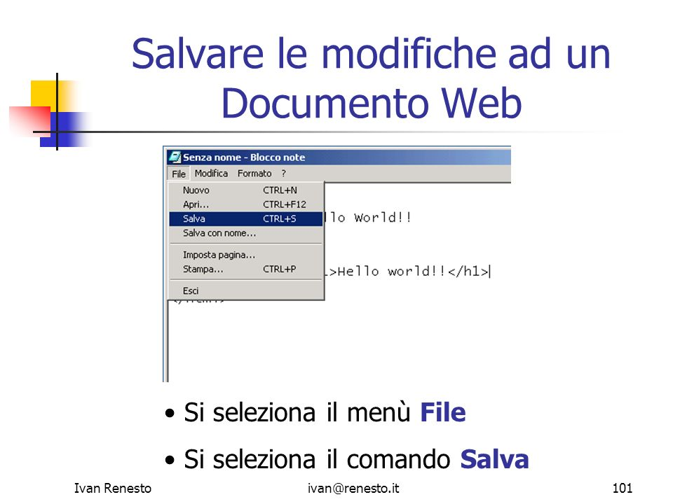 Ivan Renestoivan@renesto.it101 Salvare le modifiche ad un Documento Web Si seleziona il menù File Si seleziona il comando Salva