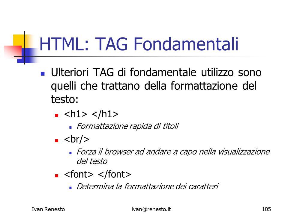 Ivan Renestoivan@renesto.it105 HTML: TAG Fondamentali Ulteriori TAG di fondamentale utilizzo sono quelli che trattano della formattazione del testo: F