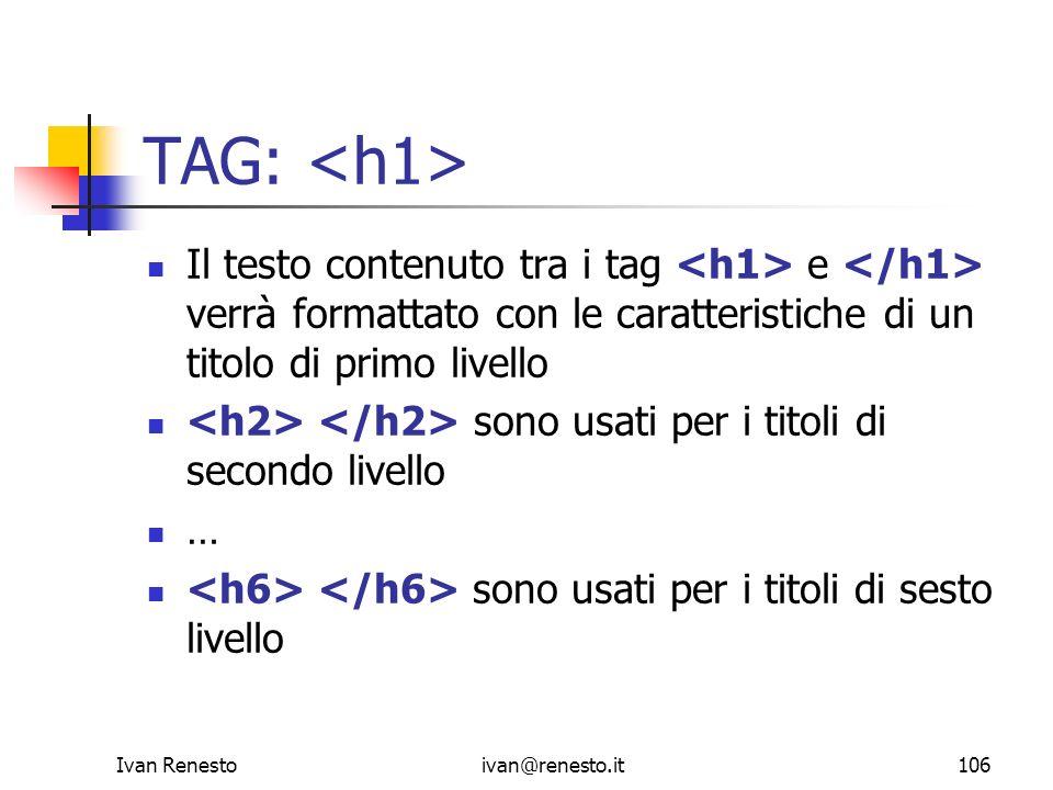 Ivan Renestoivan@renesto.it106 TAG: Il testo contenuto tra i tag e verrà formattato con le caratteristiche di un titolo di primo livello sono usati pe