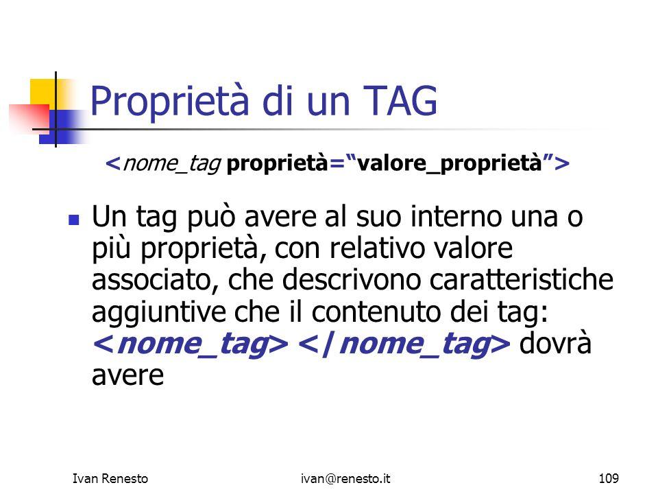 Ivan Renestoivan@renesto.it109 Proprietà di un TAG Un tag può avere al suo interno una o più proprietà, con relativo valore associato, che descrivono