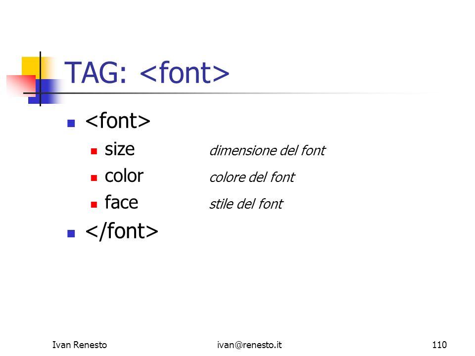 Ivan Renestoivan@renesto.it110 TAG: size dimensione del font color colore del font face stile del font