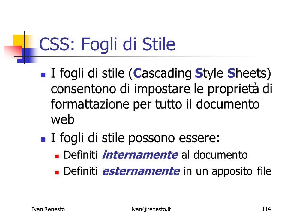 Ivan Renestoivan@renesto.it114 CSS: Fogli di Stile I fogli di stile (Cascading Style Sheets) consentono di impostare le proprietà di formattazione per