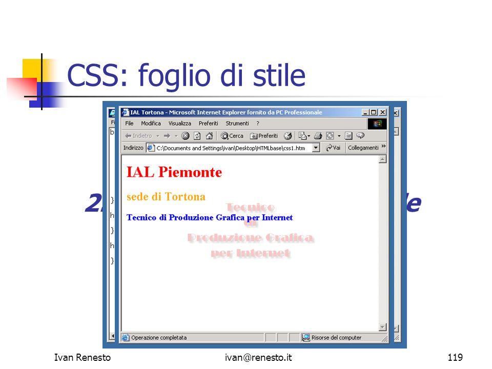 Ivan Renestoivan@renesto.it119 CSS: foglio di stile 1. Scrittura pagina web 2. Definizione foglio di stile