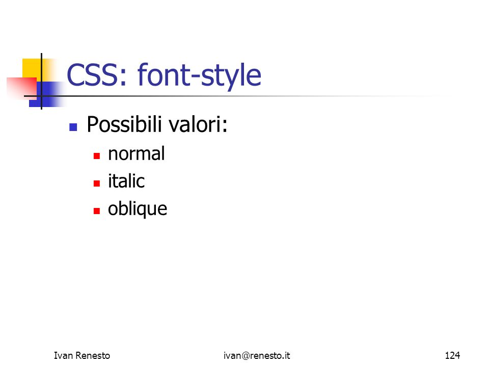 Ivan Renestoivan@renesto.it124 CSS: font-style Possibili valori: normal italic oblique