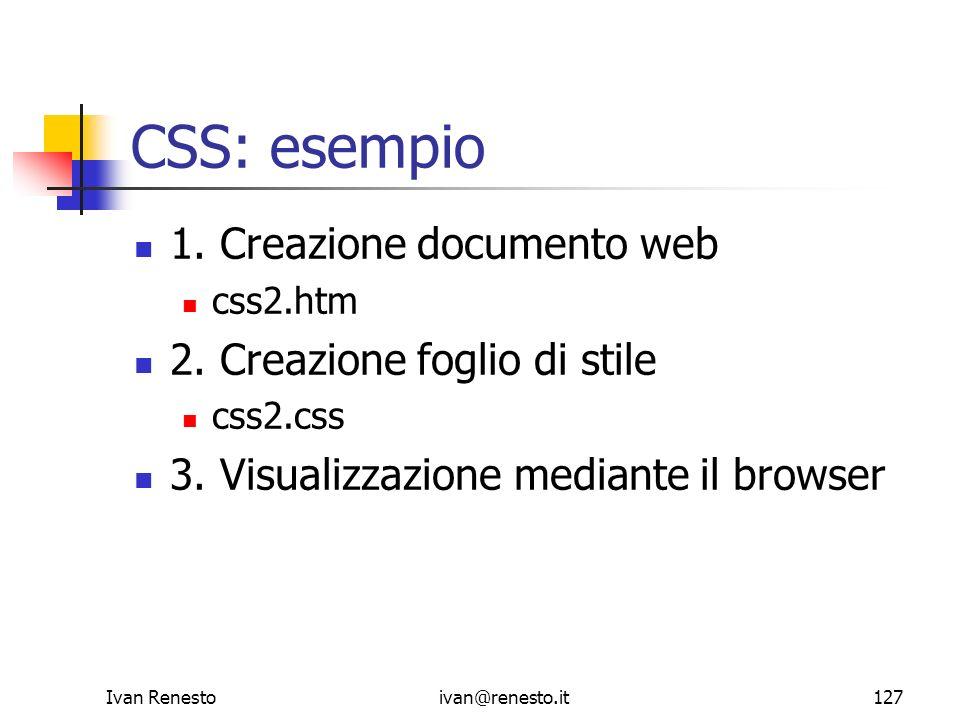 Ivan Renestoivan@renesto.it127 CSS: esempio 1. Creazione documento web css2.htm 2. Creazione foglio di stile css2.css 3. Visualizzazione mediante il b