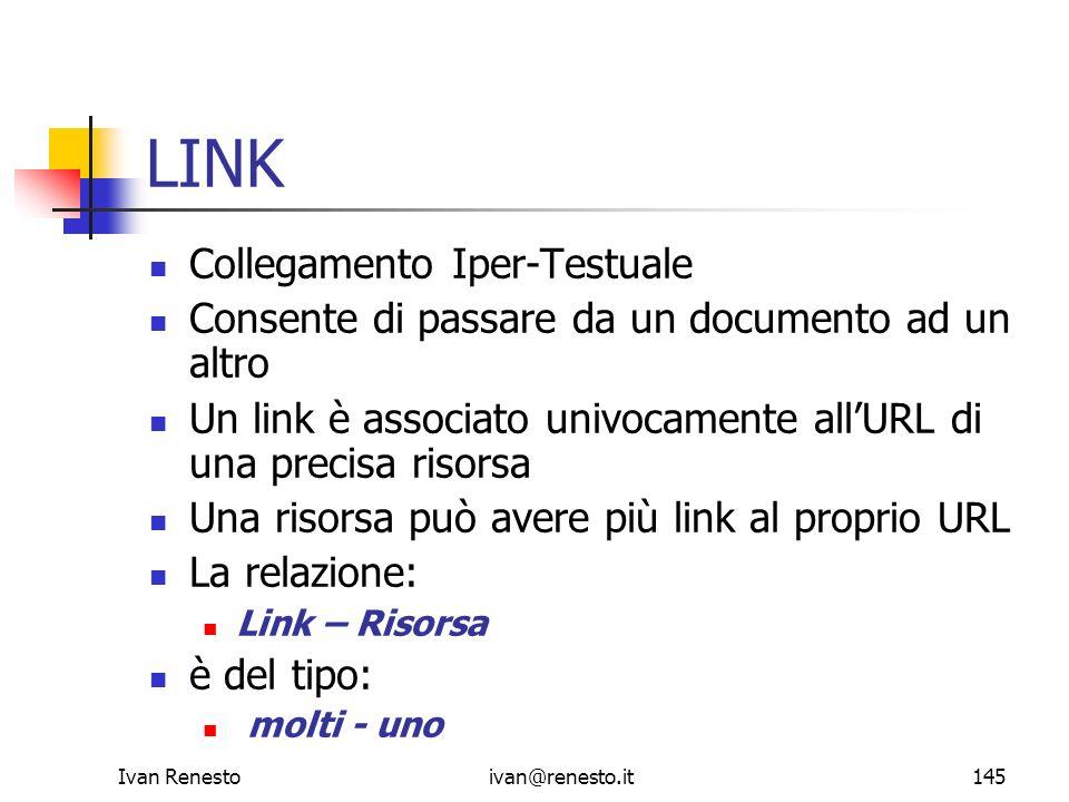 Ivan Renestoivan@renesto.it145 LINK Collegamento Iper-Testuale Consente di passare da un documento ad un altro Un link è associato univocamente allURL