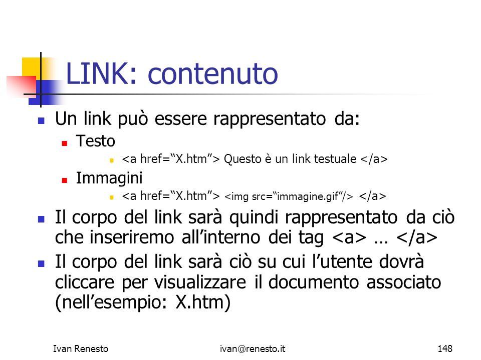 Ivan Renestoivan@renesto.it148 LINK: contenuto Un link può essere rappresentato da: Testo Questo è un link testuale Immagini Il corpo del link sarà qu