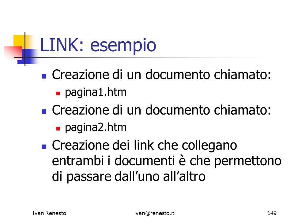 Ivan Renestoivan@renesto.it149 LINK: esempio Creazione di un documento chiamato: pagina1.htm Creazione di un documento chiamato: pagina2.htm Creazione
