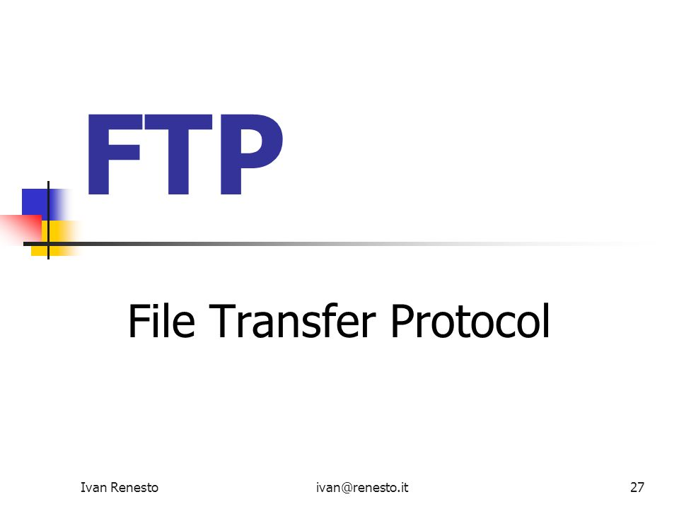 Ivan Renestoivan@renesto.it27 FTP File Transfer Protocol