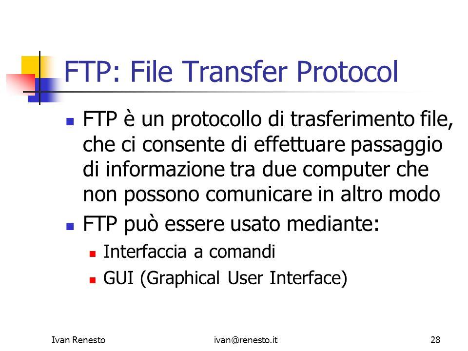 Ivan Renestoivan@renesto.it28 FTP: File Transfer Protocol FTP è un protocollo di trasferimento file, che ci consente di effettuare passaggio di inform