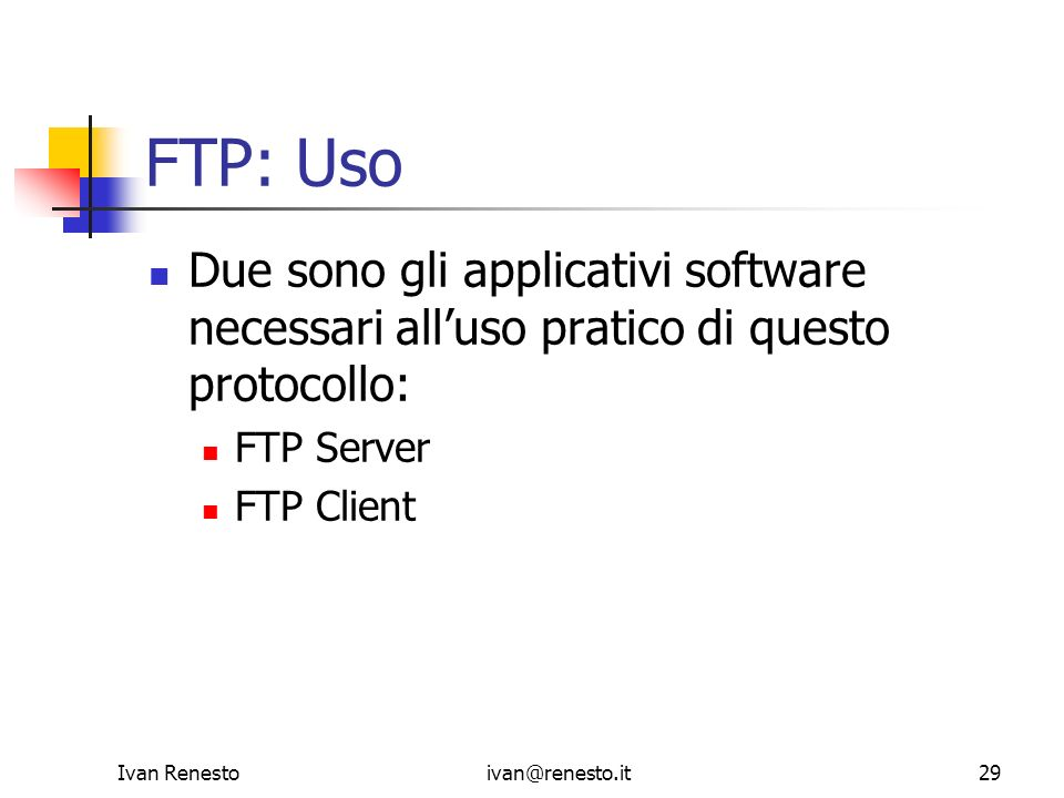 Ivan Renestoivan@renesto.it29 FTP: Uso Due sono gli applicativi software necessari alluso pratico di questo protocollo: FTP Server FTP Client