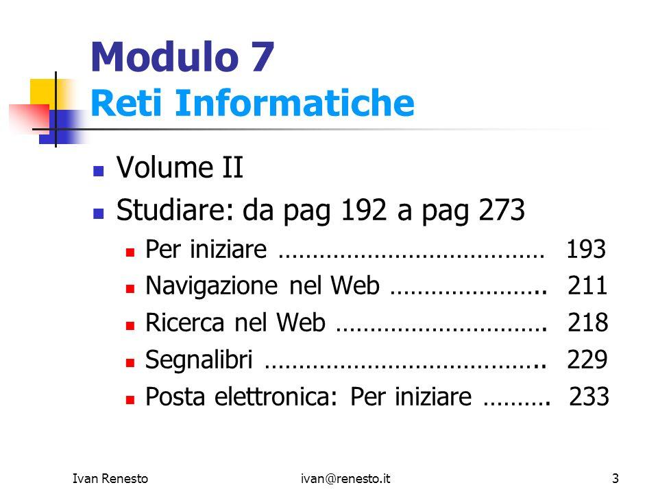 Ivan Renestoivan@renesto.it3 Modulo 7 Reti Informatiche Volume II Studiare: da pag 192 a pag 273 Per iniziare ………………………………… 193 Navigazione nel Web ……