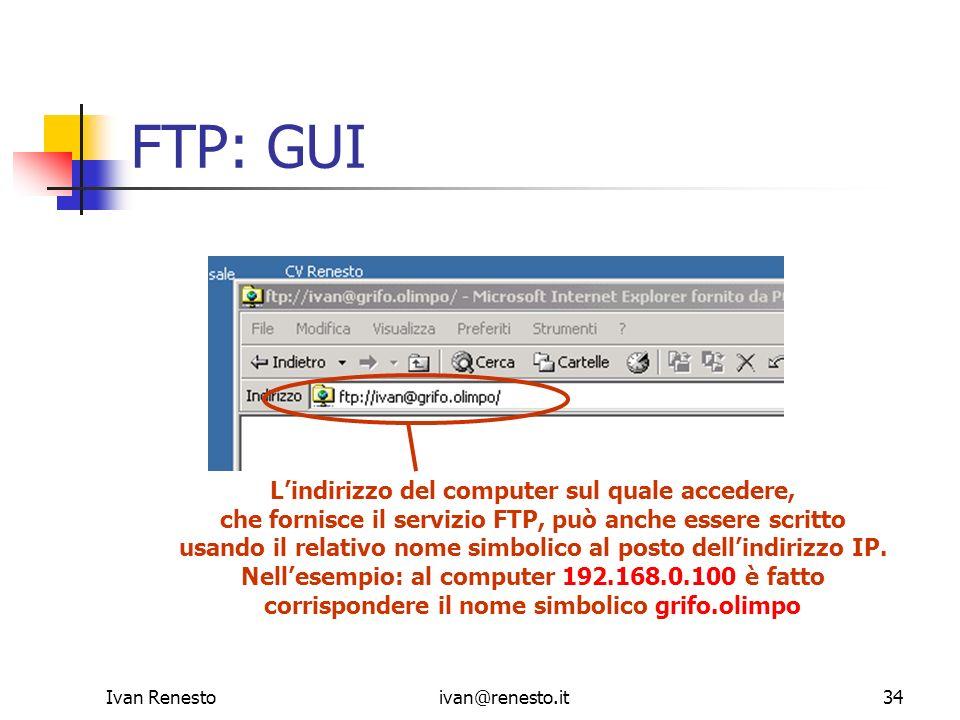 Ivan Renestoivan@renesto.it34 FTP: GUI Lindirizzo del computer sul quale accedere, che fornisce il servizio FTP, può anche essere scritto usando il re